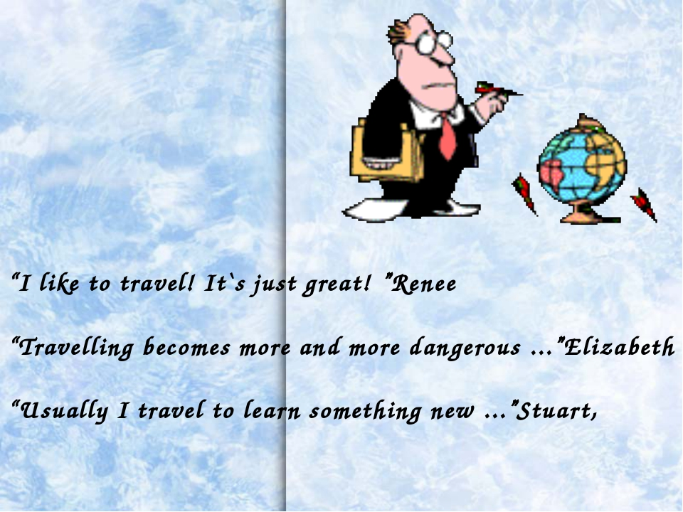"""""""I like to travel! It`s just great! """"Renee """"Travelling becomes more and more..."""