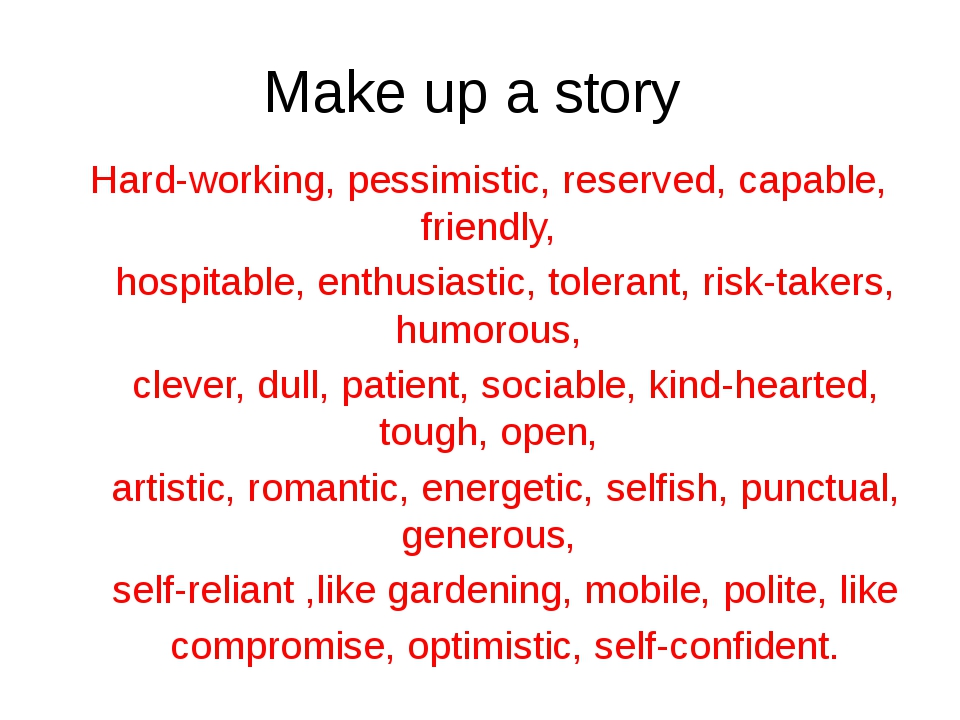 Make up a story Hard-working, pessimistic, reserved, capable, friendly, hospi...