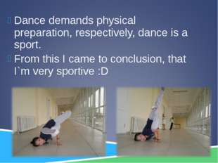 Dance demands physical preparation, respectively, dance is a sport. From this