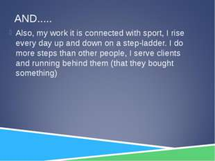 AND..... Also, my work it is connected with sport, I rise every day up and do