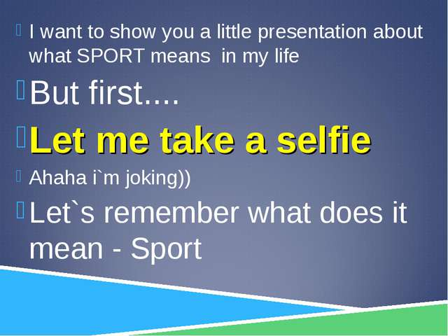 I want to show you a little presentation about what SPORT means in my life Bu...