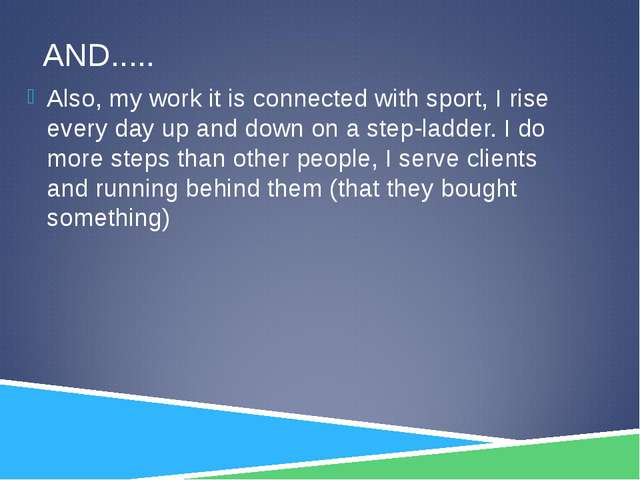 AND..... Also, my work it is connected with sport, I rise every day up and do...