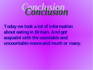 Today we took a lot of information about eating in Britain. And got acquaint