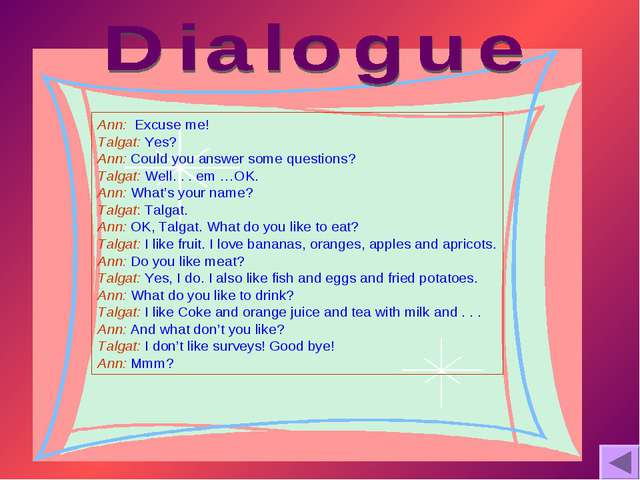 Ann: Excuse me! Talgat: Yes? Ann: Could you answer some questions? Talgat: We...
