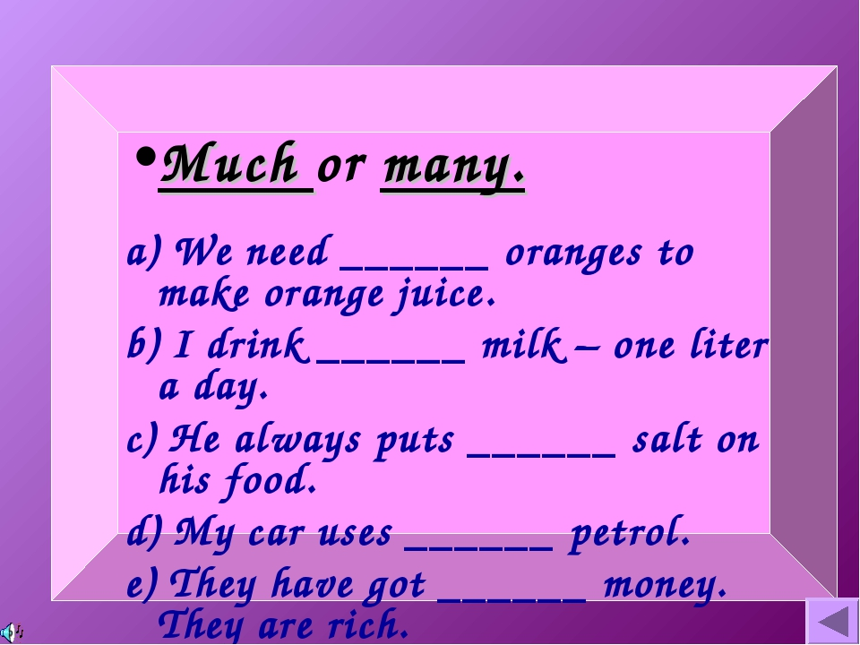 Much or many. a) We need ______ oranges to make orange juice. b) I drink ____...