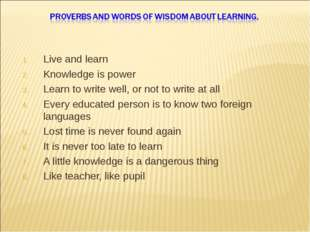 Live and learn Knowledge is power Learn to write well, or not to write at all