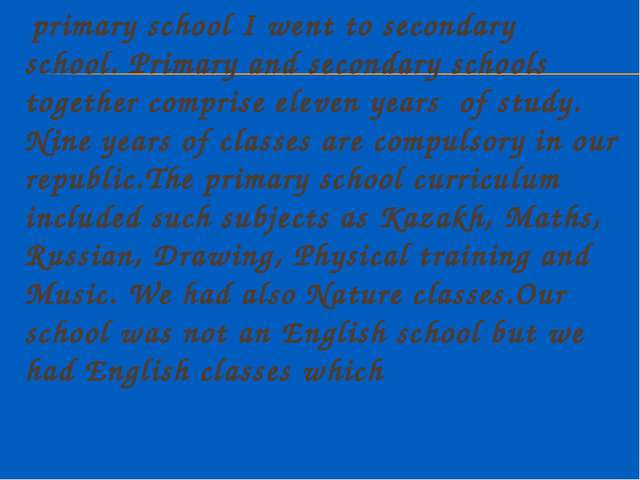 primary school I went to secondary school. Primary and secondary schools tog...