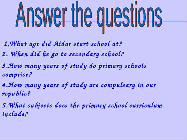 1.What age did Aidar start school at? 2. When did he go to secondary school?...