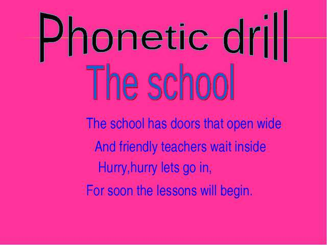 The school has doors that open wide And friendly teachers wait inside Hurry,h...