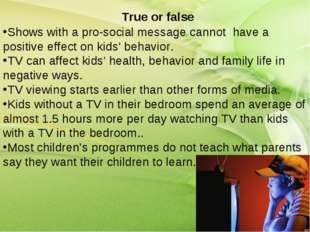 True or false Shows with a pro-social message cannot have a positive effect o