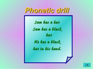 Phonetic drill Sam has a hat Sam has a black hat He has a black hat in his ha