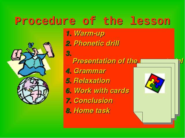 Procedure of the lesson 1. Warm-up 2. Phonetic drill 3. Presentation of the n...