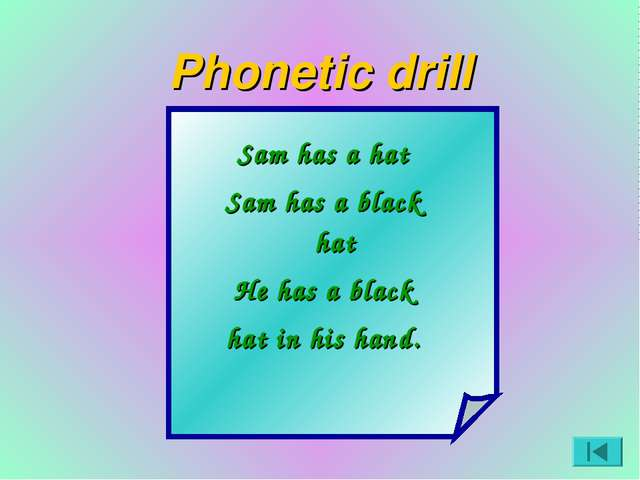 Phonetic drill Sam has a hat Sam has a black hat He has a black hat in his ha...