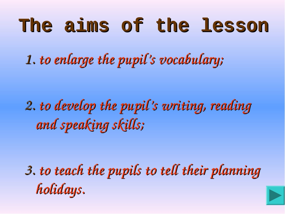 The aims of the lesson 1. to enlarge the pupil's vocabulary; 2. to develop th...