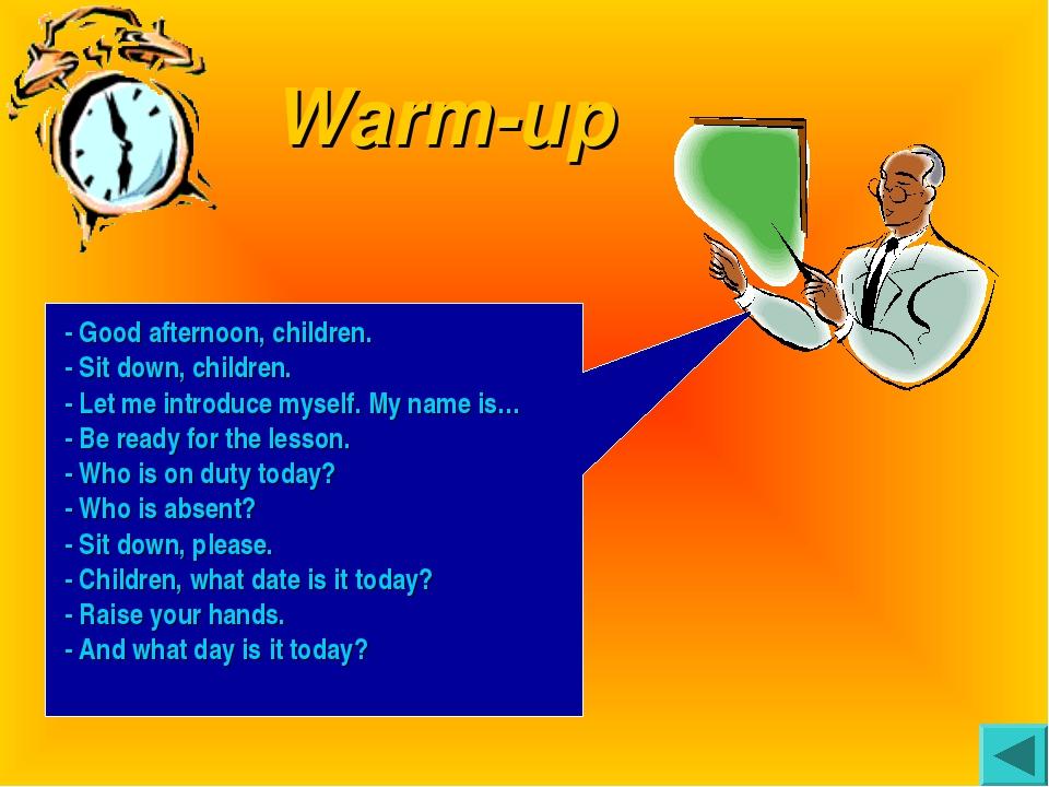 Warm-up - Good afternoon, children. - Sit down, children. - Let me introduc...