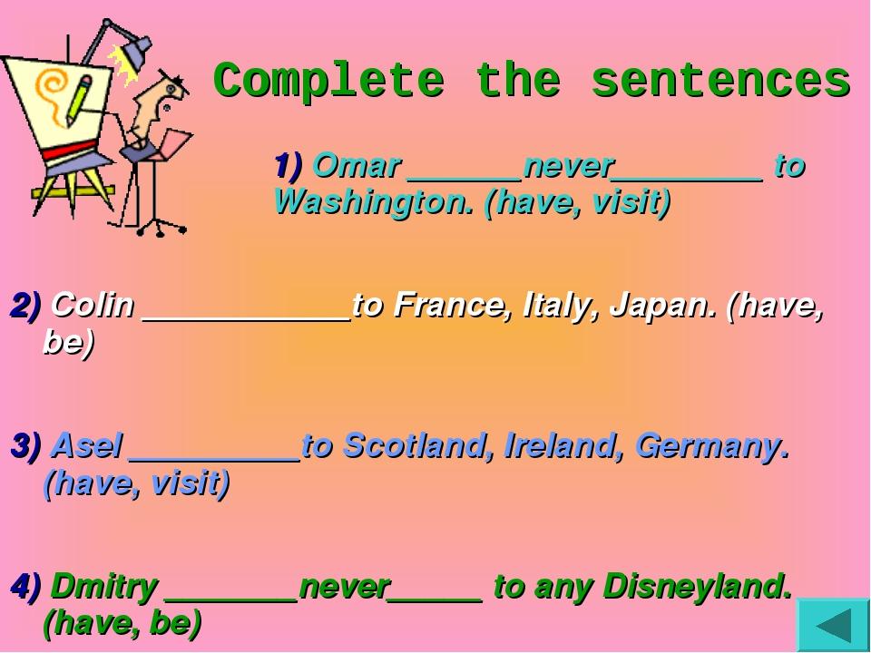 Complete the sentences 1) Omar ______never________ to Washington. (hav...