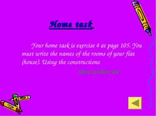 Home task 		Your home task is exercise 4 at page 105. You must write the name