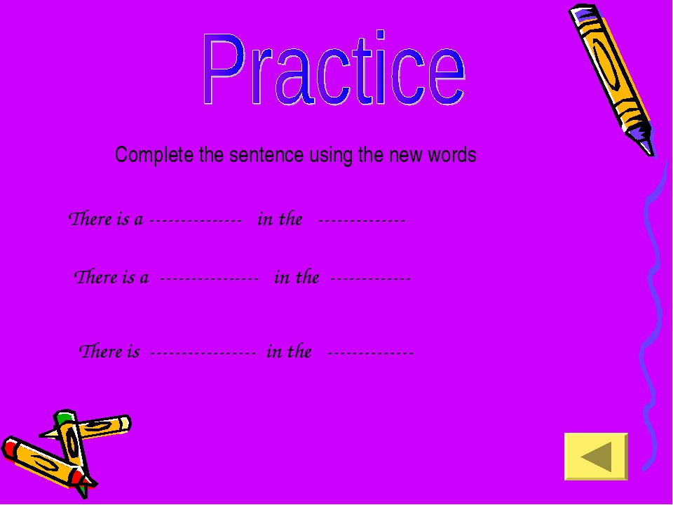 Complete the sentence using the new words There is a --------------- in the -...