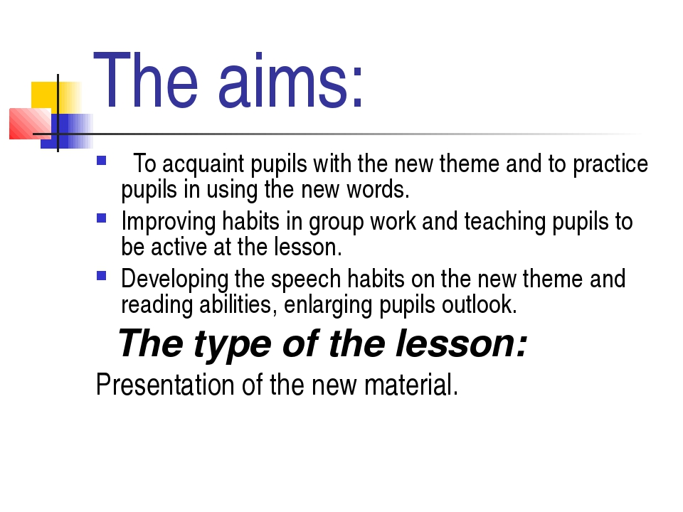 The aims: To acquaint pupils with the new theme and to practice pupils in usi...
