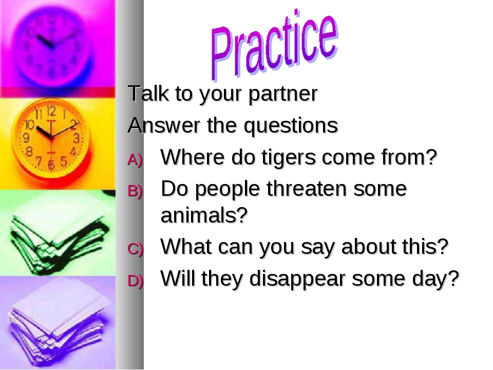 Talk to your partner Answer the questions Where do tigers come from? Do peopl...