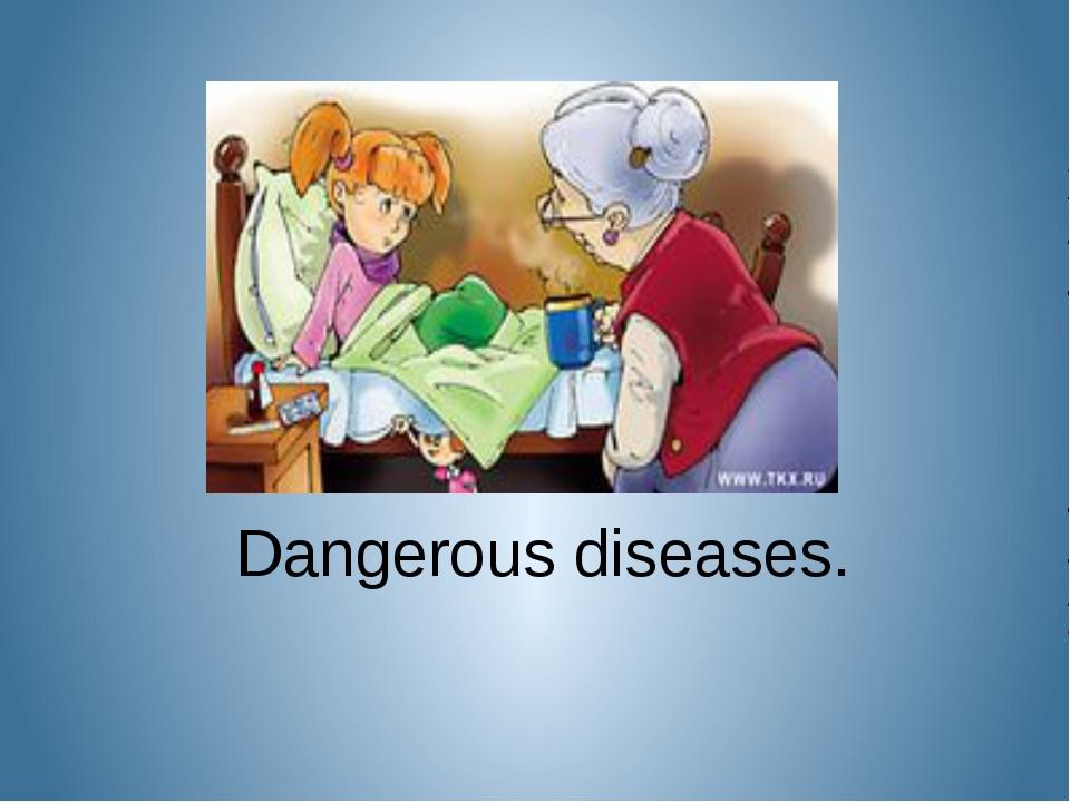 Dangerous diseases.