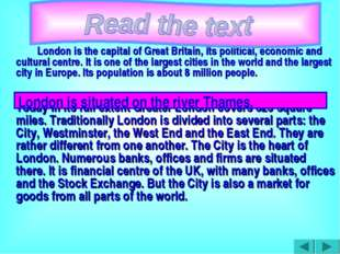 London is the capital of Great Britain, its political, economic and cultura