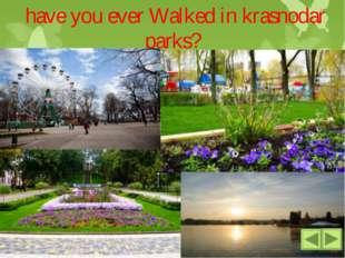 have you ever Walked in krasnodar parks? Parks play ground concerts a lot of