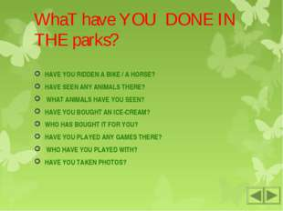 WhaT have YOU DONE IN THE parks? HAVE YOU RIDDEN A BIKE / A HORSE? HAVE SEEN