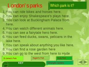 Which park is it? London's parks You can ride bikes and horses here. You can