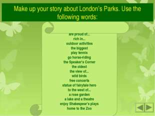 Make up your story about London's Parks. Use the following words: are proud o