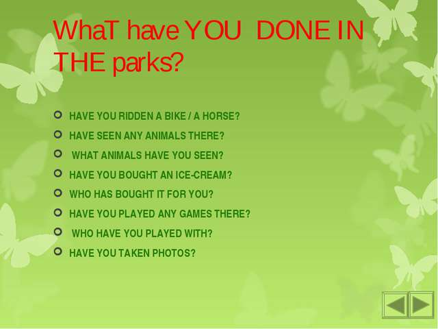 WhaT have YOU DONE IN THE parks? HAVE YOU RIDDEN A BIKE / A HORSE? HAVE SEEN...