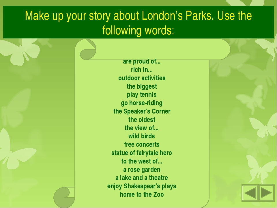 Make up your story about London's Parks. Use the following words: are proud o...