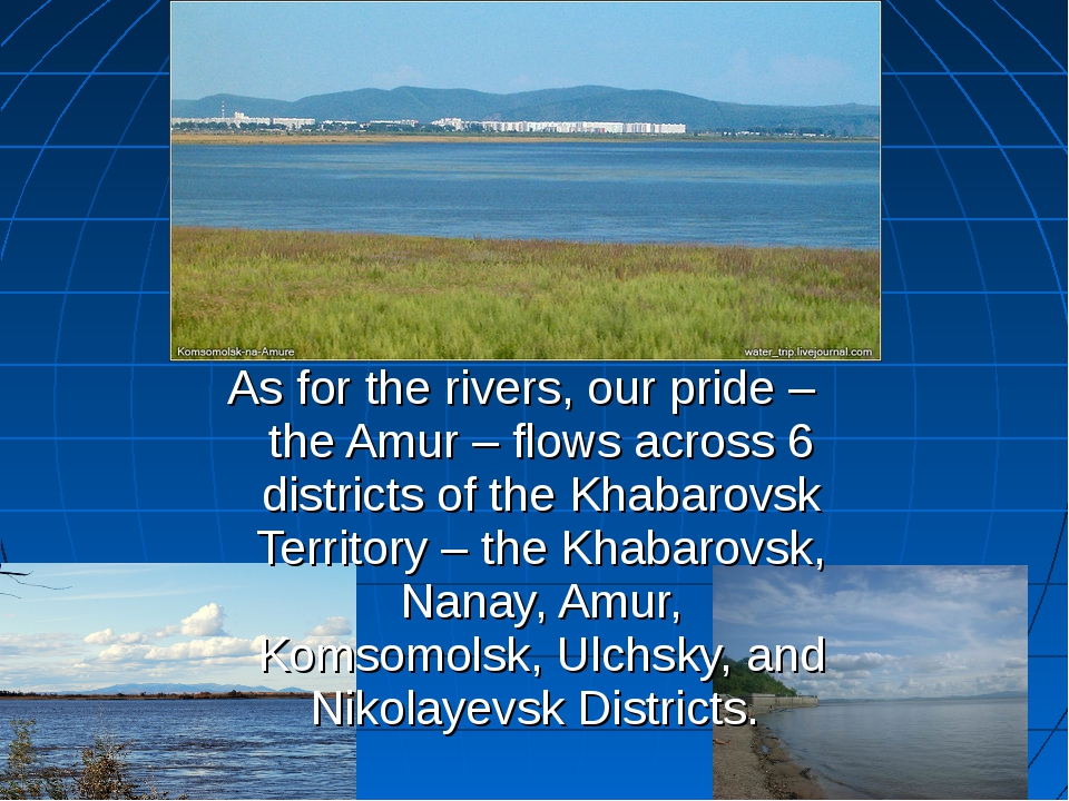 As for the rivers, our pride – the Amur – flows across 6 districts of the Kha...