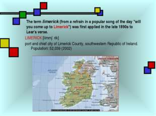 "The term limerick (from a refrain in a popular song of the day ""will you come"