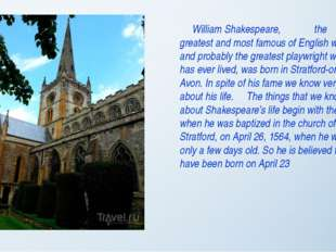 William Shakespeare, the greatest and most famous of English writers, and pr