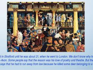 William lived in Stratford until he was about 21, when he went to London. We