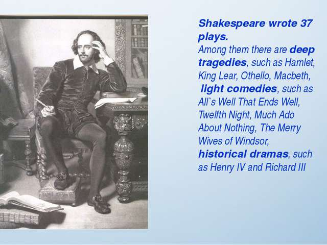 Shakespeare wrote 37 plays. Among them there are deep tragedies, such as Haml...