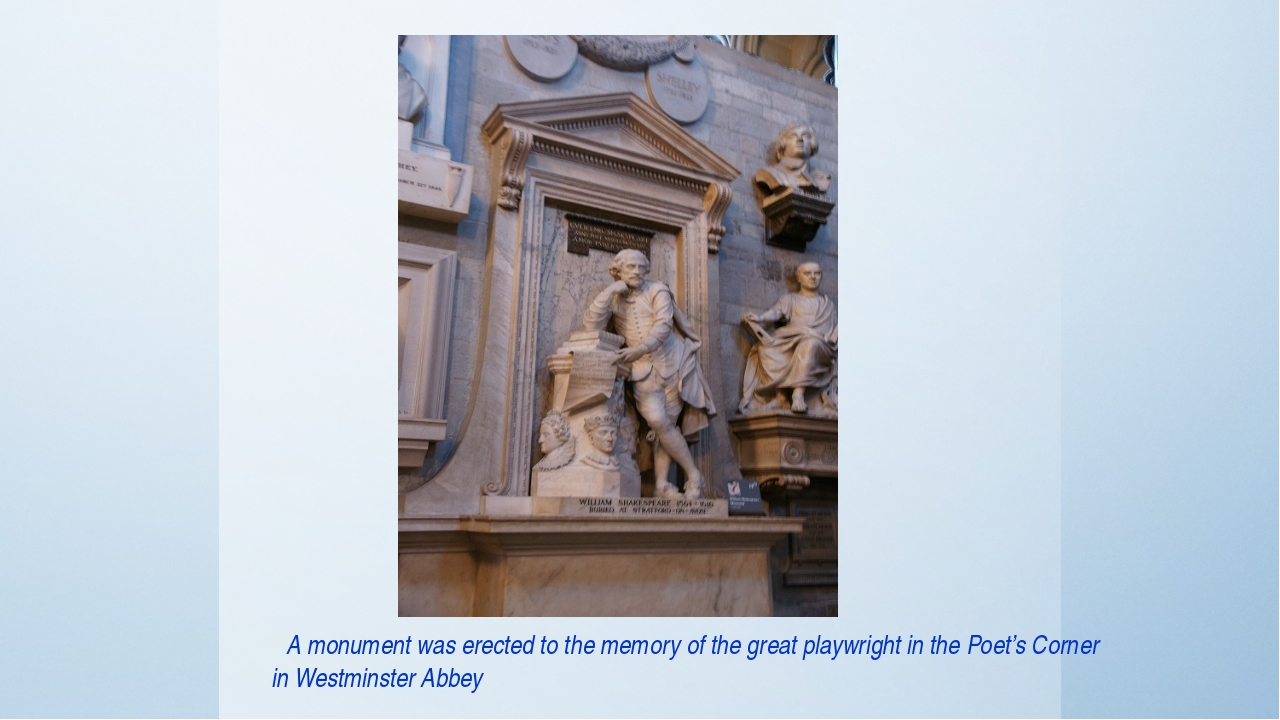 A monument was erected to the memory of the great playwright in the Poet's C...