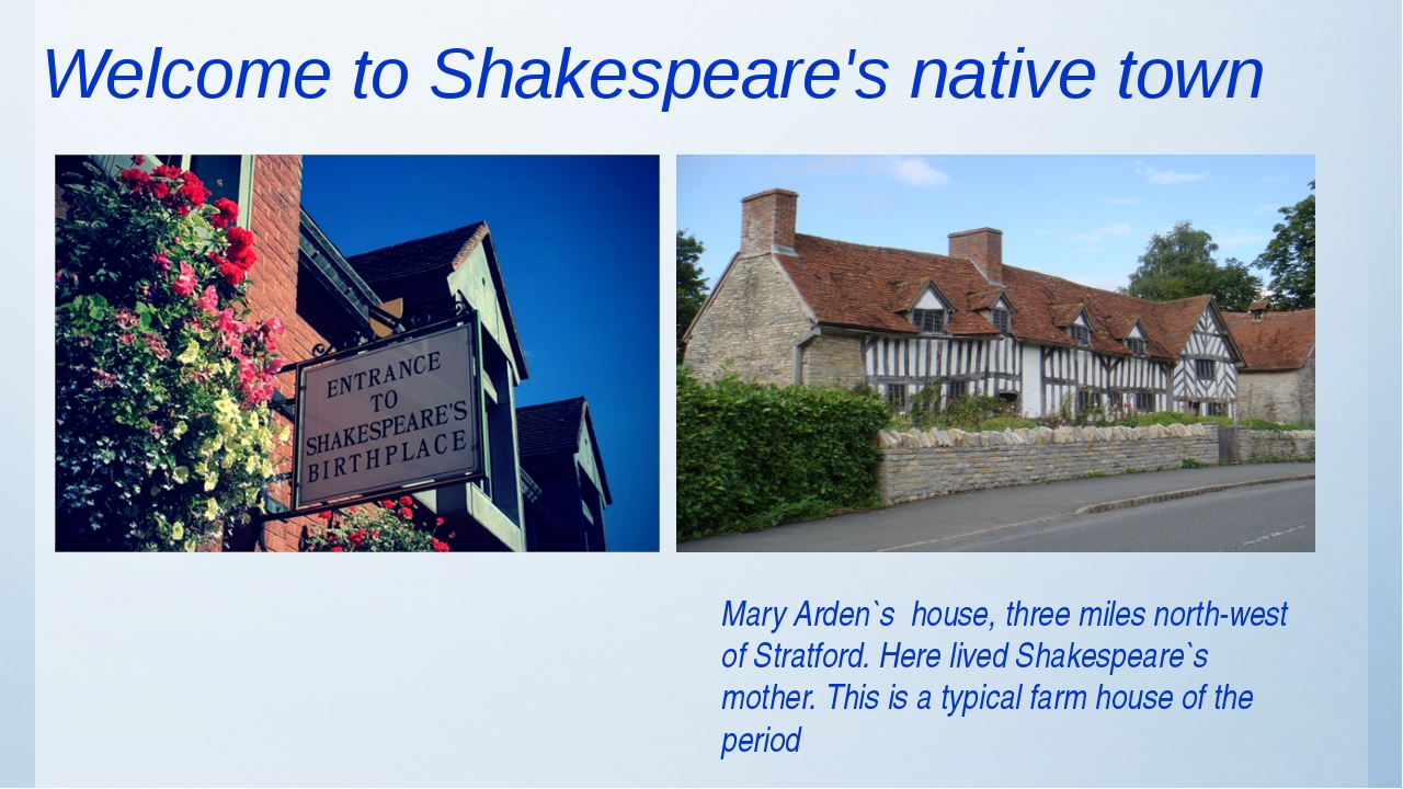 Welcome to Shakespeare's native town Mary Arden`s house, three miles north-we...