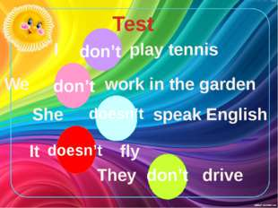 Test I play tennis We work in the garden don't She speak English doesn't It f