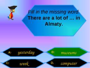 Fill in the missing word. There are a lot of … in Almaty. A: C: B: D. yesterd