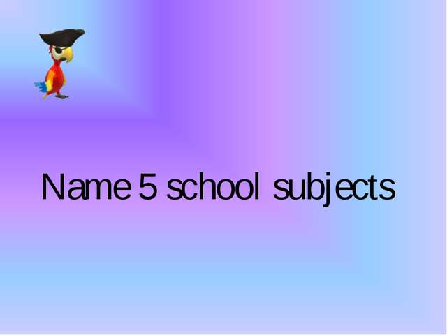 Name 5 school subjects