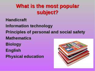 What is the most popular subject? Handicraft Information technology Principle