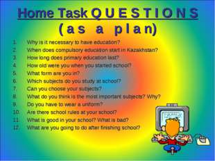 Home Task Q U E S T I O N S ( a s a p l a n) Why is it necessary to have educ