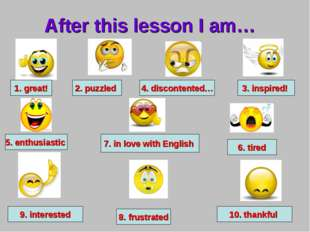 1. great! 3. inspired! 6. tired 2. puzzled 4. discontented… 5. enthusiastic A