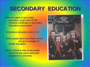 SECONDARY EDUCATION After five years of secondary education, pupils take GCSE