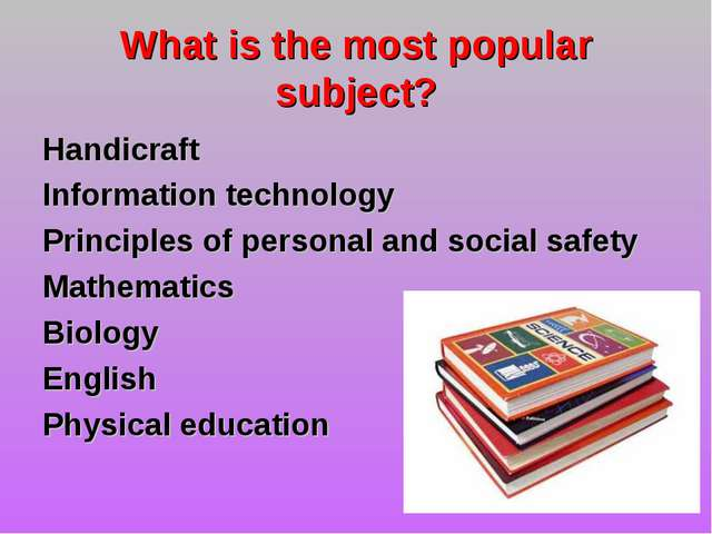 What is the most popular subject? Handicraft Information technology Principle...