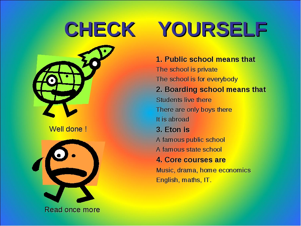 CHECK YOURSELF 1. Public school means that The school is private The school...