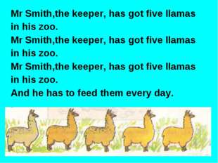 Mr Smith,the keeper, has got five llamas in his zoo. Mr Smith,the keeper, has
