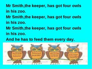 Mr Smith,the keeper, has got four owls in his zoo. Mr Smith,the keeper, has g